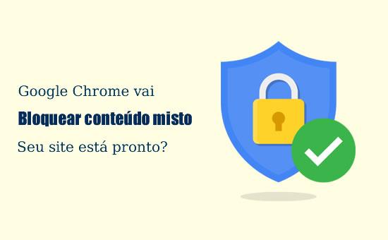 O Google Chrome irá bloquear conteúdo misto - você está pronto para isso?