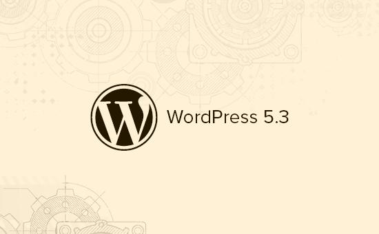 O que há de novo no WordPress 5.3 (Recursos e capturas de tela)