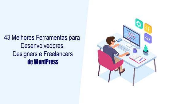43 Melhores Ferramentas para Desenvolvedores, Designers e Freelancers de WordPress