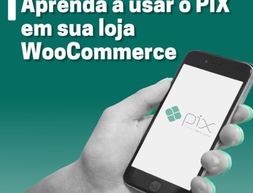 Aprenda a usar o PIX em sua loja WooCommerce