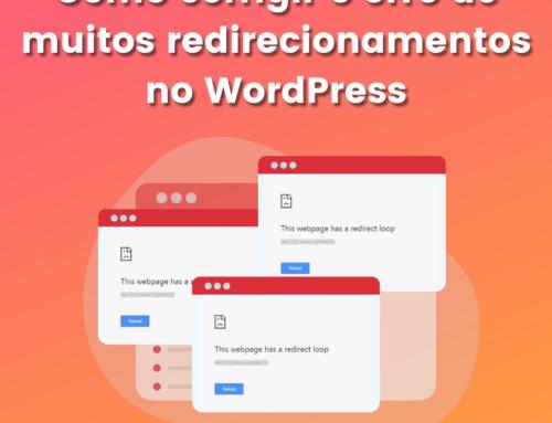 Como corrigir o problema de muitos redirecionamentos no WordPress